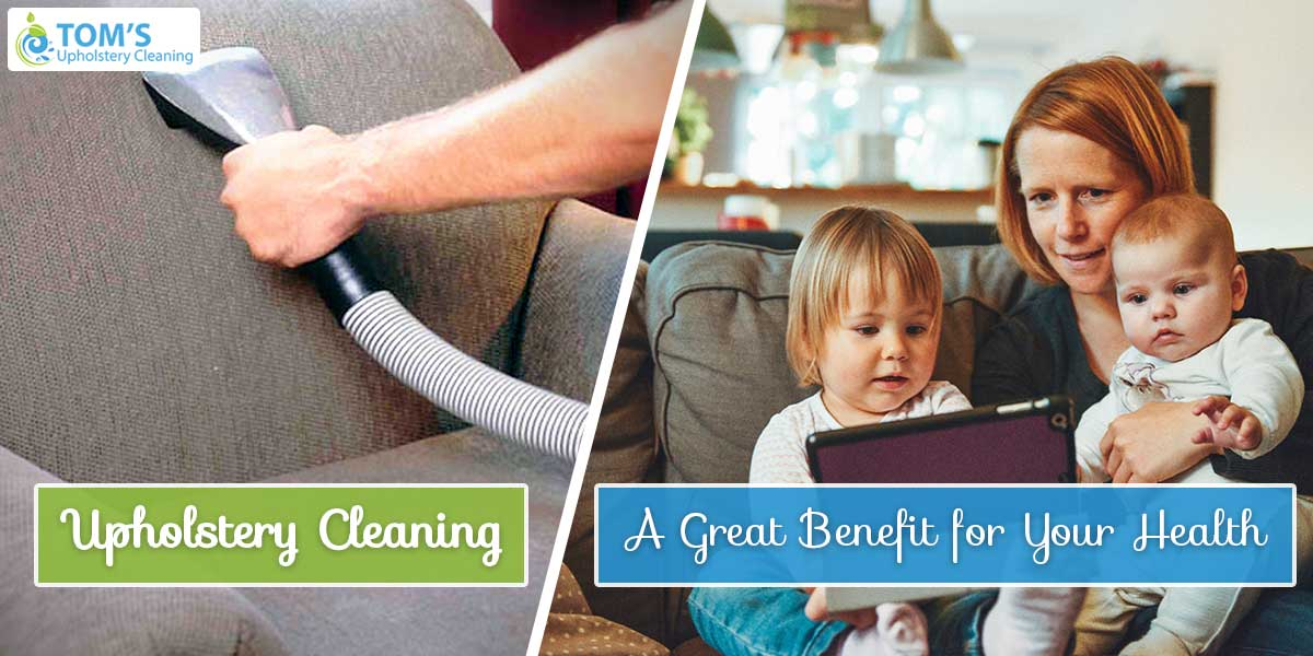 Upholstery Cleaning A Great Benefit for Your Health