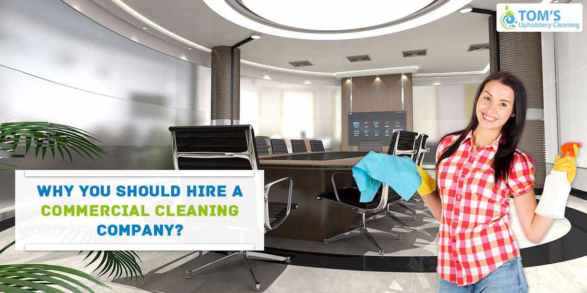 Why You Should Hire a Commercial Cleaning Company?