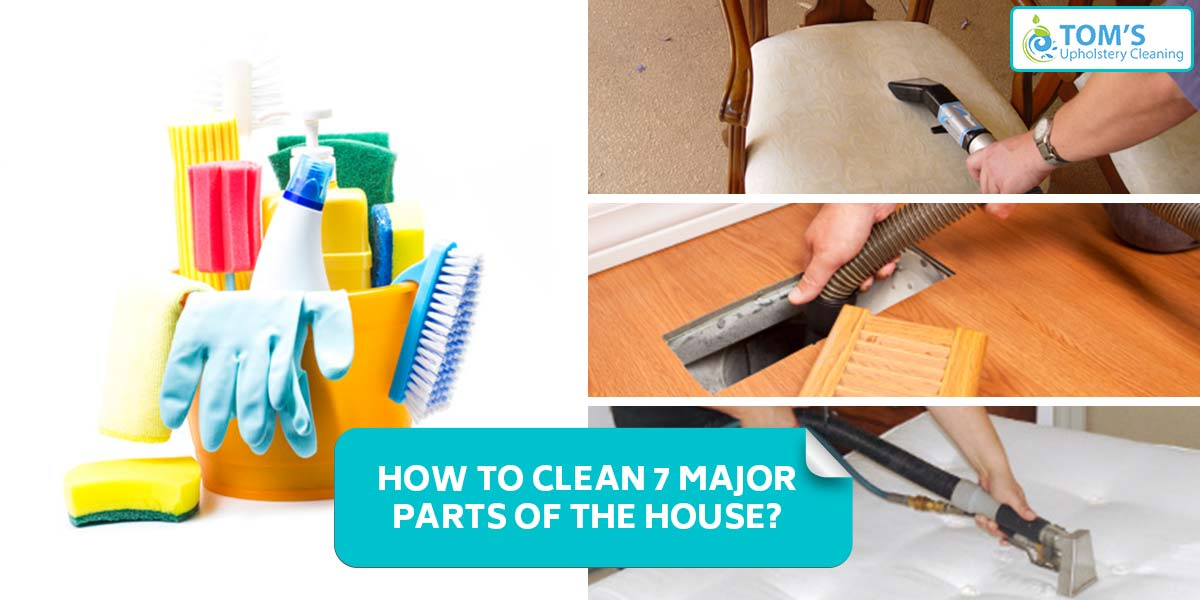 How to clean 7 major parts of the house?