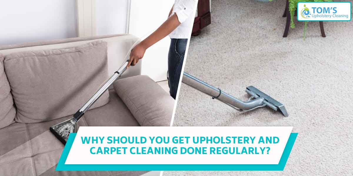 Why Should You Get Upholstery and Carpet Cleaning Done Regularly?
