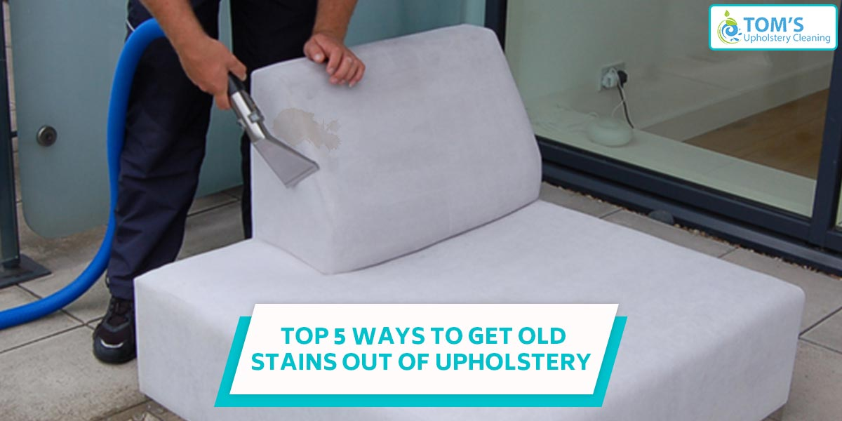 Top 5 Ways To Get Old Stains Out Of Upholstery