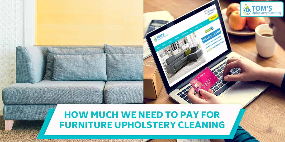 How Much We Need To Pay For Furniture Upholstery Cleaning