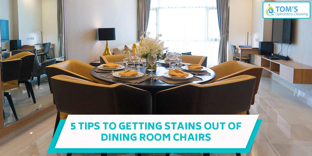 5 Tips To Getting Stains Out Of Dining Room Chairs
