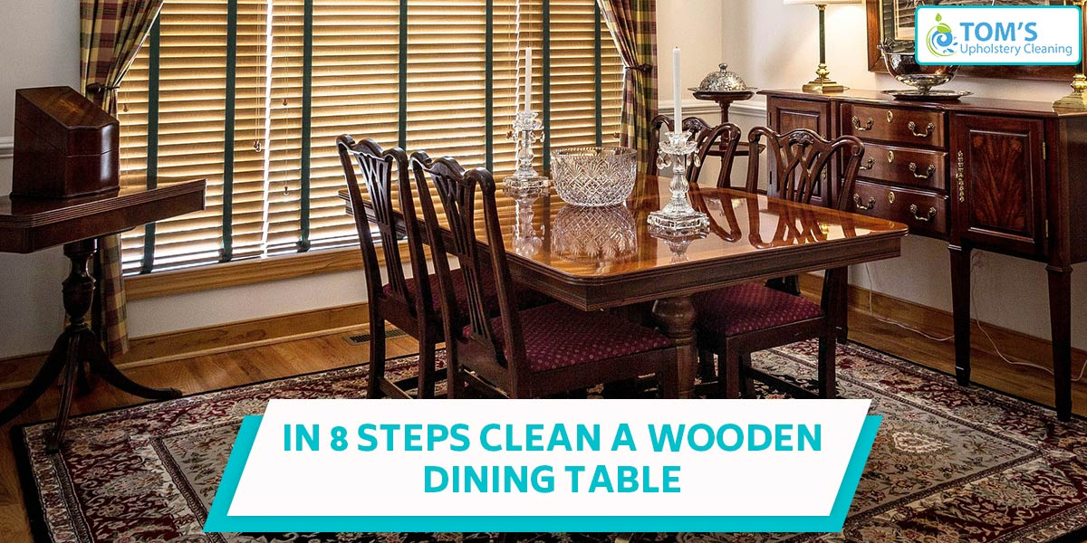 In 8 Steps Clean A Wooden Dining Table
