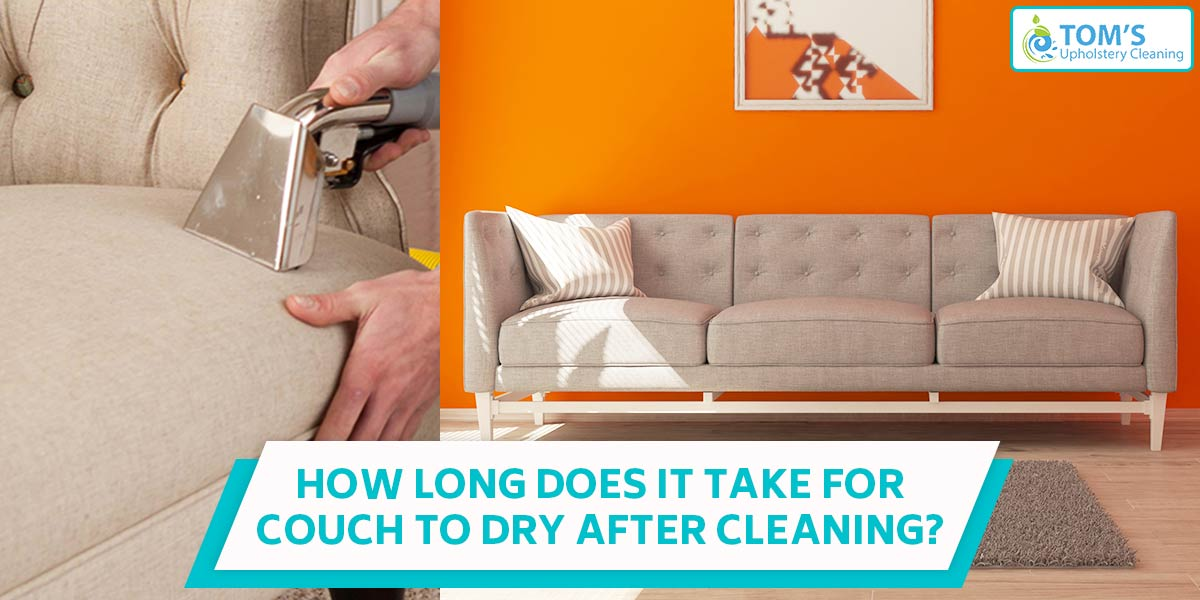How Long Does It Take for Couch to Dry After Cleaning?