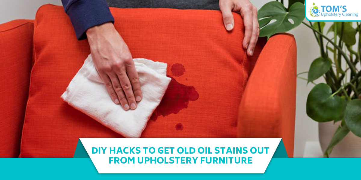 DIY Hacks To Get Old Oil Stains Out From Upholstery Furniture
