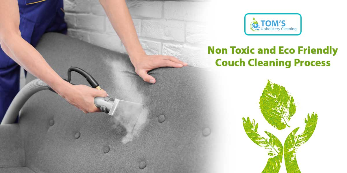Eco Friendly And Non Toxic Couch Cleaning Process