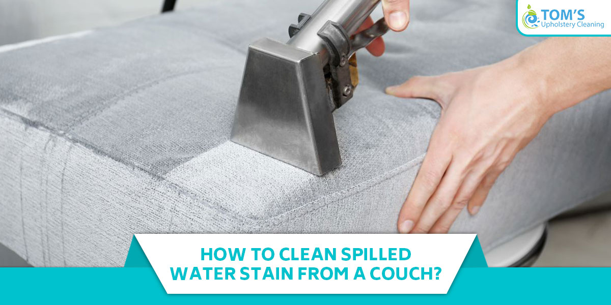 How To Clean Spilled Water Stain From A Couch