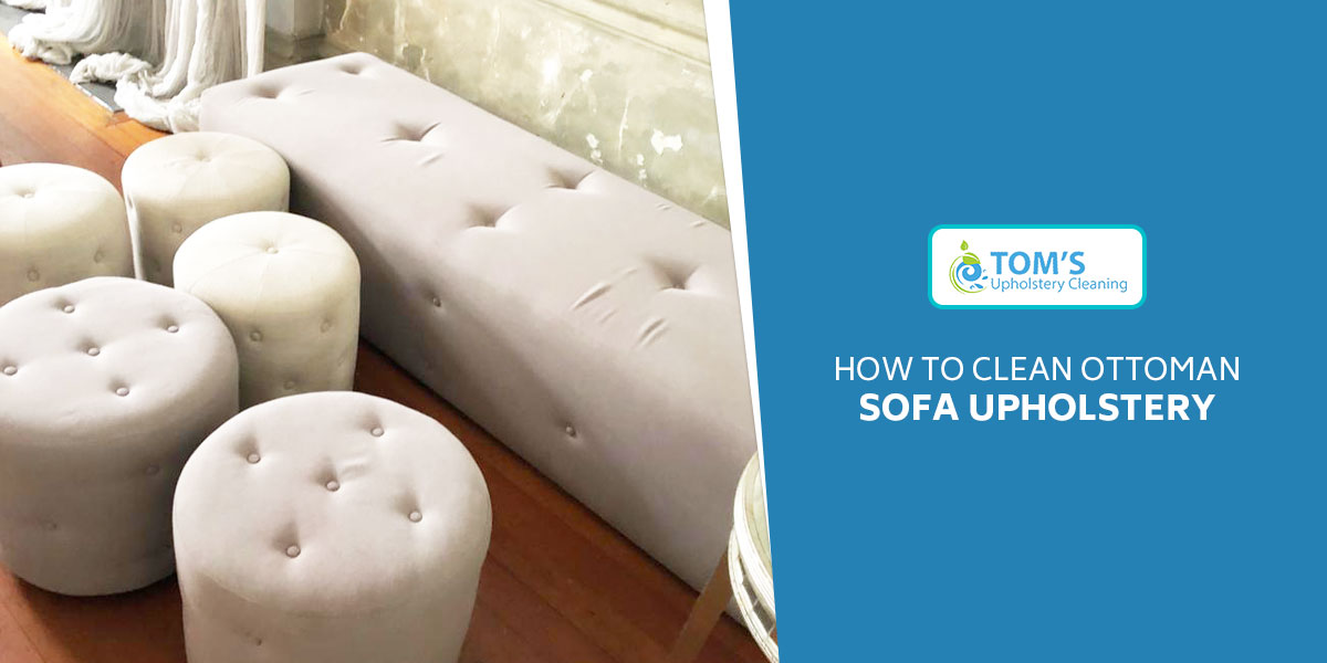 How To Clean Ottoman Sofa Upholstery