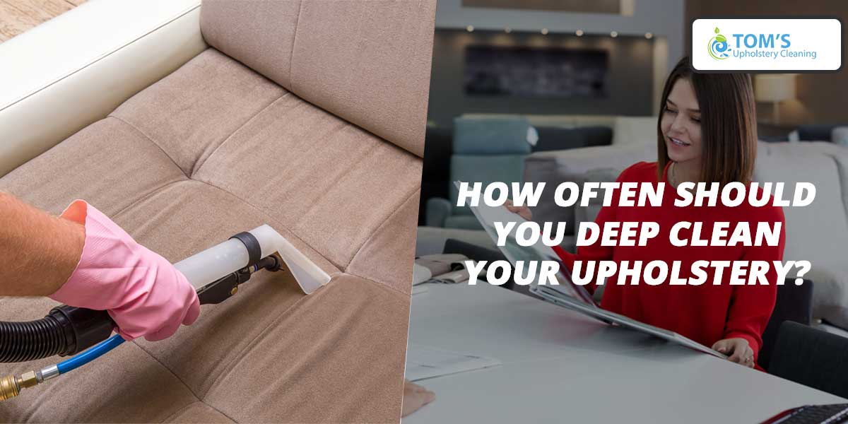 How Often Should You Deep Clean Your Upholstery