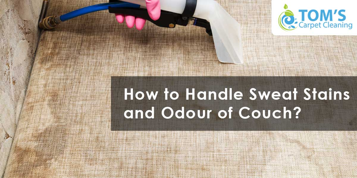 How to Handle Sweat Stains and Odour of Couch?