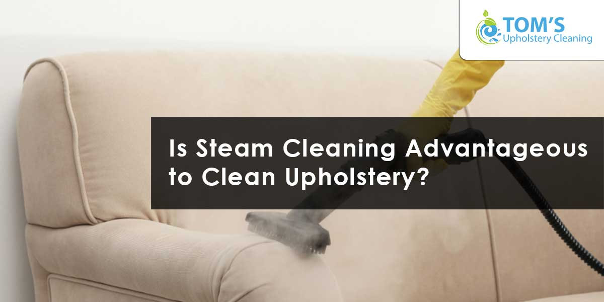 Is Steam Cleaning Advantageous to Clean Upholstery
